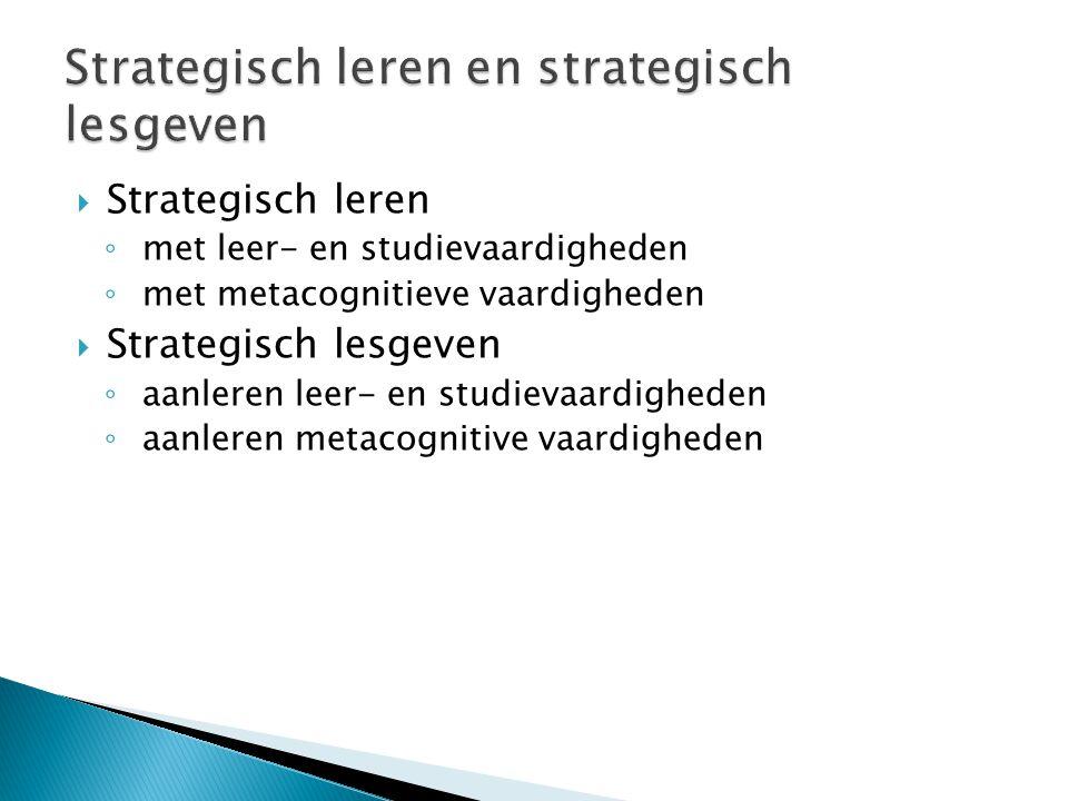  Strategisch leren ◦ met leer- en studievaardigheden ◦ met metacognitieve vaardigheden  Strategisch lesgeven ◦ aanleren leer- en studievaardigheden