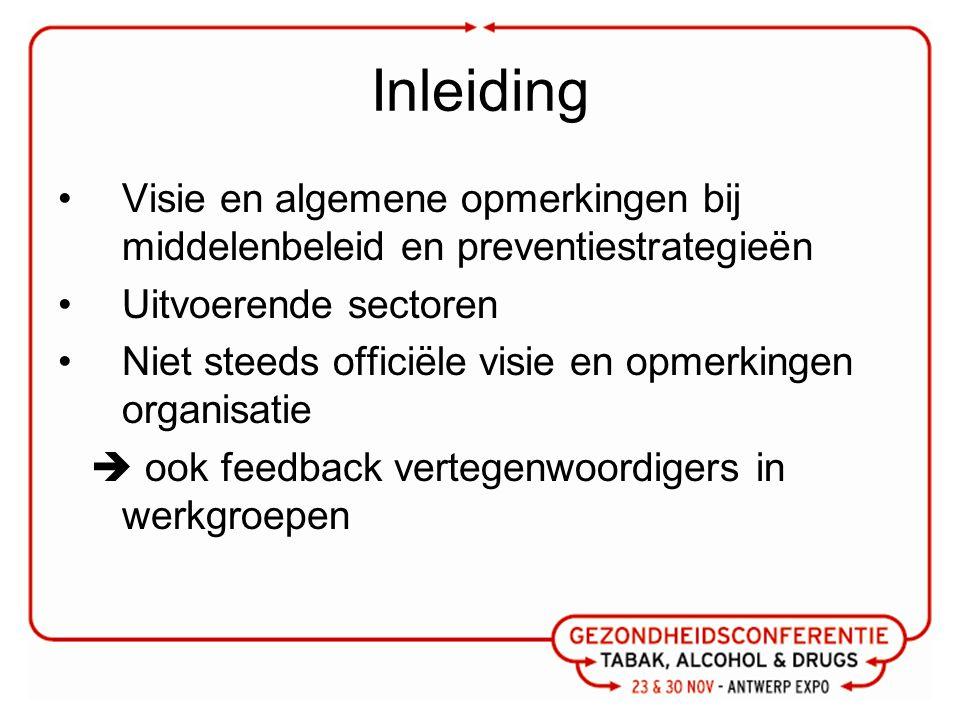 Inleiding Visie en algemene opmerkingen bij middelenbeleid en preventiestrategieën Uitvoerende sectoren Niet steeds officiële visie en opmerkingen organisatie  ook feedback vertegenwoordigers in werkgroepen