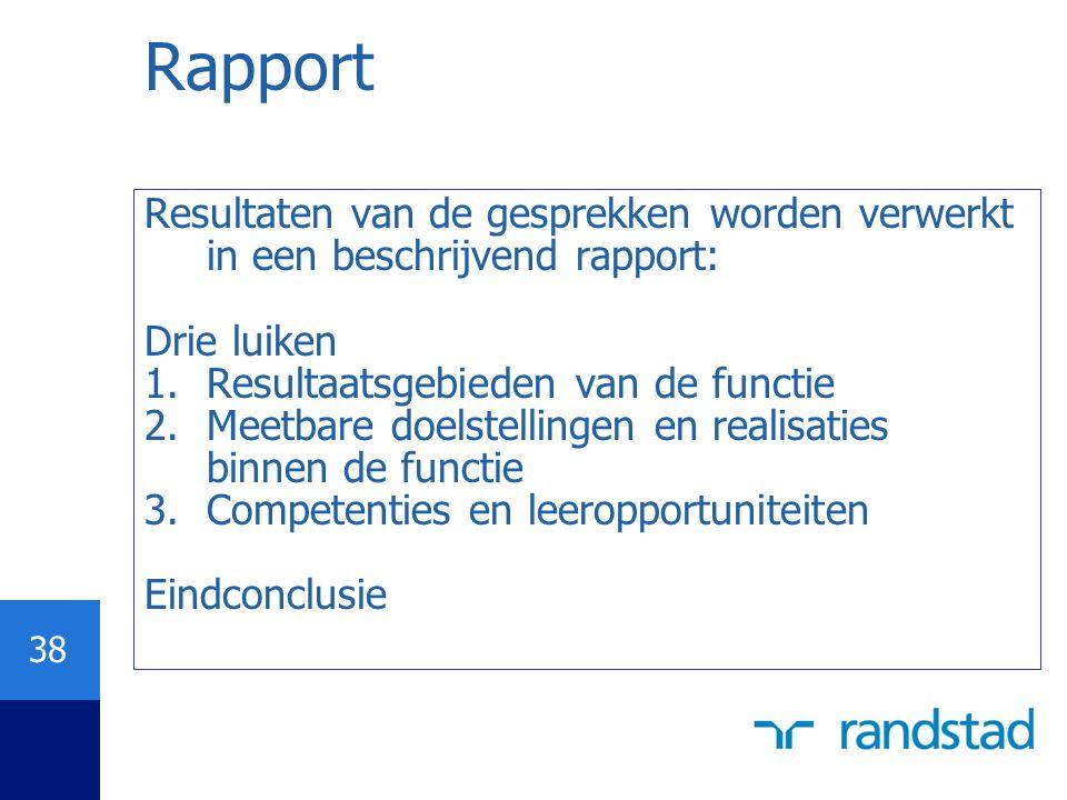 38 Rapport Resultaten van de gesprekken worden verwerkt in een beschrijvend rapport: Drie luiken 1.Resultaatsgebieden van de functie 2.Meetbare doelst