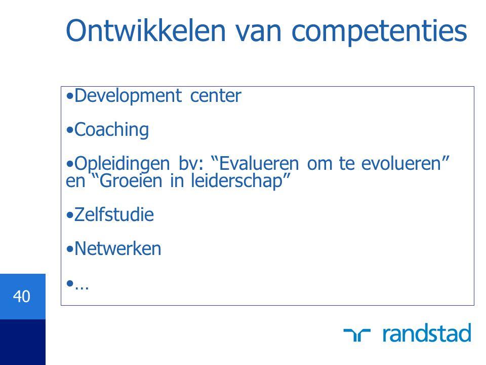 """40 Ontwikkelen van competenties Development center Coaching Opleidingen bv: """"Evalueren om te evolueren"""" en """"Groeien in leiderschap"""" Zelfstudie Netwerk"""