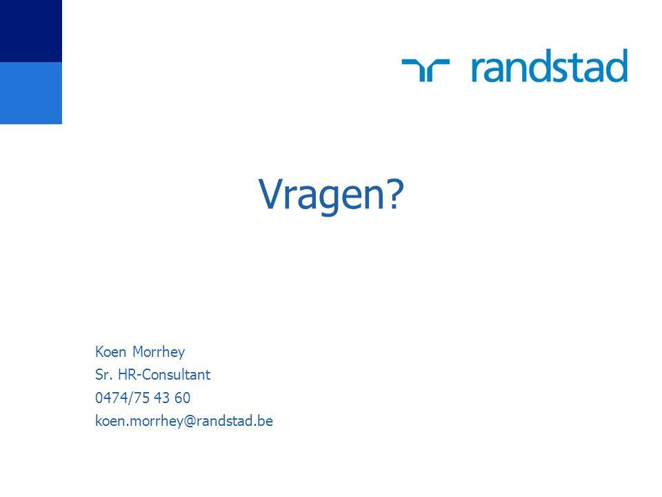 Vragen? Koen Morrhey Sr. HR-Consultant 0474/75 43 60 koen.morrhey@randstad.be