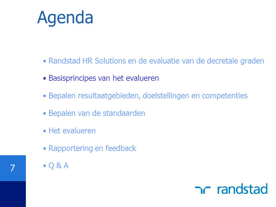 7 Agenda Randstad HR Solutions en de evaluatie van de decretale graden Basisprincipes van het evalueren Bepalen resultaatgebieden, doelstellingen en c