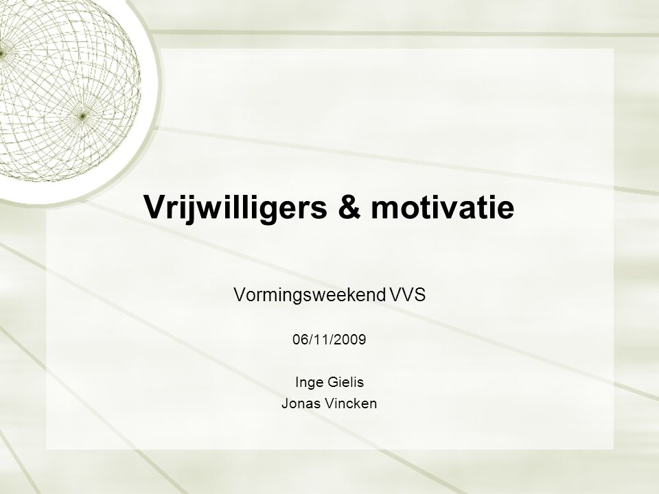 Vrijwilligers & motivatie Vormingsweekend VVS 06/11/2009 Inge Gielis Jonas Vincken