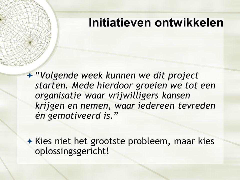 """Initiatieven ontwikkelen  """"Volgende week kunnen we dit project starten. Mede hierdoor groeien we tot een organisatie waar vrijwilligers kansen krijge"""