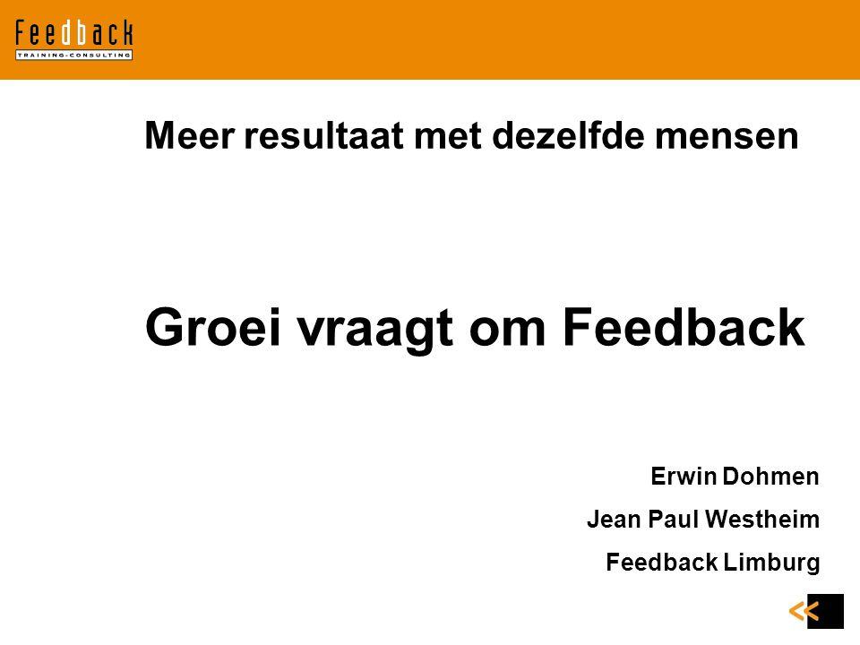 Meer resultaat met dezelfde mensen Groei vraagt om Feedback Erwin Dohmen Jean Paul Westheim Feedback Limburg