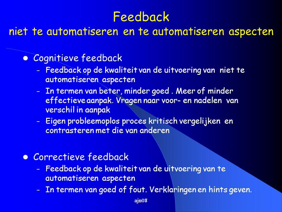 Feedback niet te automatiseren en te automatiseren aspecten Cognitieve feedback – Feedback op de kwaliteit van de uitvoering van niet te automatiseren
