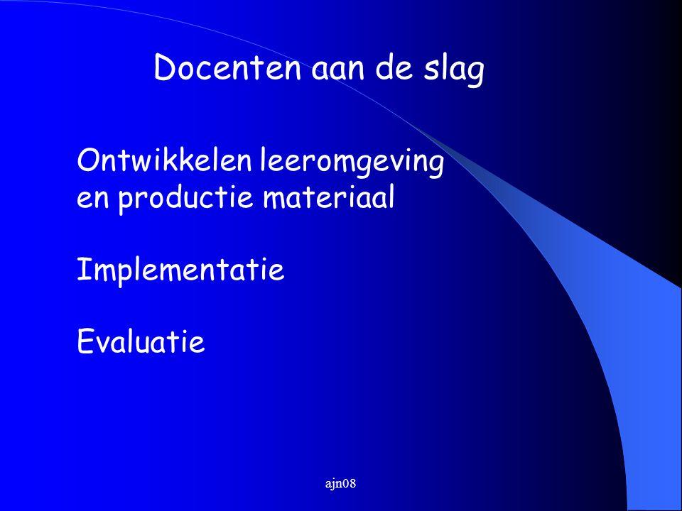 ajn08 Docenten aan de slag Ontwikkelen leeromgeving en productie materiaal Implementatie Evaluatie