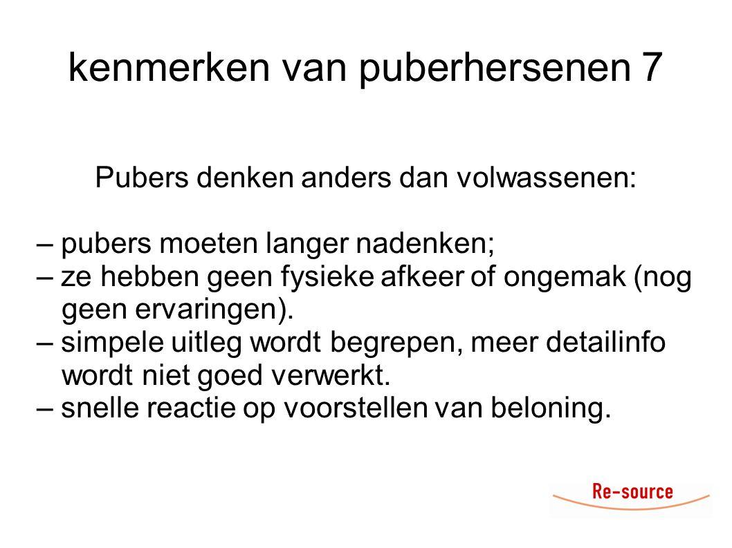 kenmerken van puberhersenen 7 Pubers denken anders dan volwassenen: – pubers moeten langer nadenken; – ze hebben geen fysieke afkeer of ongemak (nog geen ervaringen).