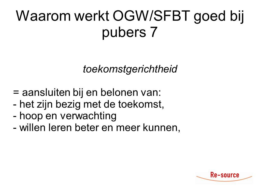 Waarom werkt OGW/SFBT goed bij pubers 7 toekomstgerichtheid = aansluiten bij en belonen van: - het zijn bezig met de toekomst, - hoop en verwachting -