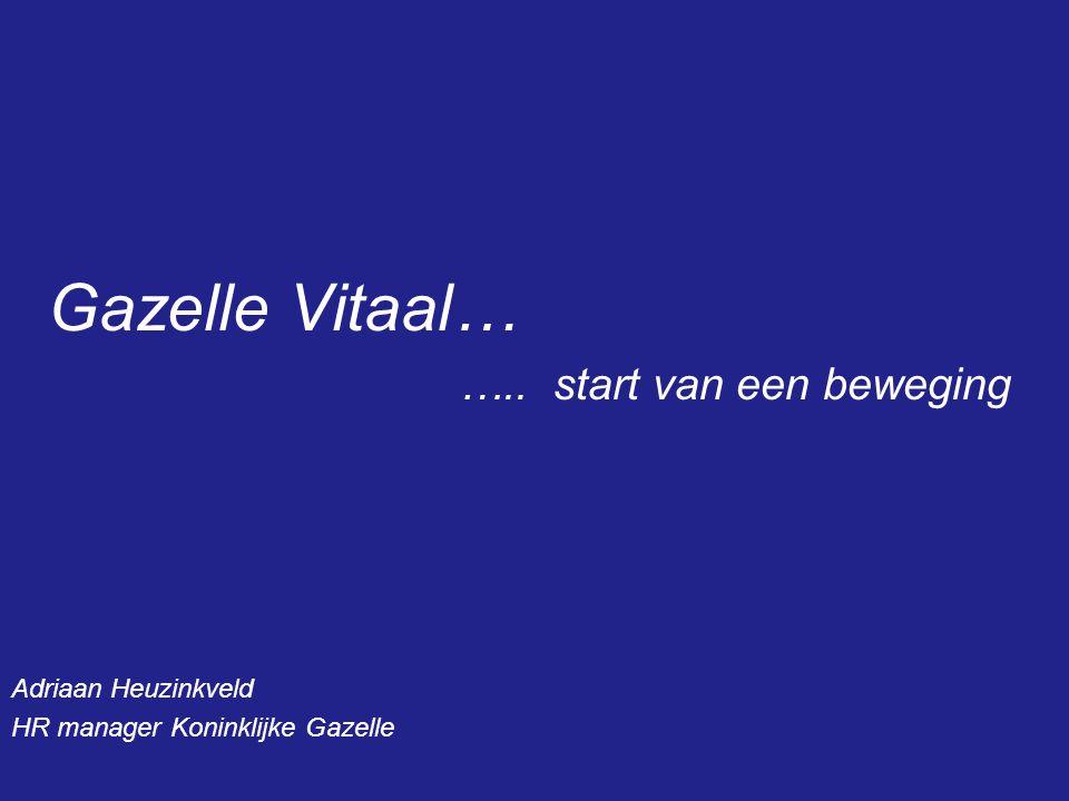 Gazelle Vitaal… ….. start van een beweging Adriaan Heuzinkveld HR manager Koninklijke Gazelle