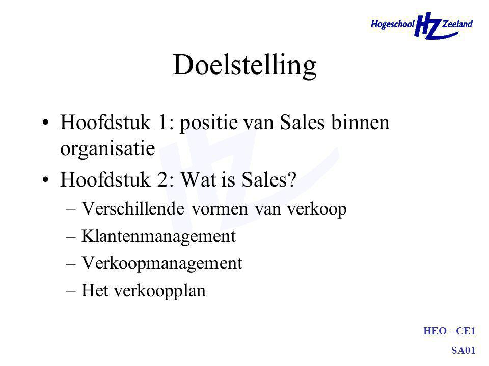 HEO –CE1 SA01 Doelstelling Hoofdstuk 1: positie van Sales binnen organisatie Hoofdstuk 2: Wat is Sales? –Verschillende vormen van verkoop –Klantenmana