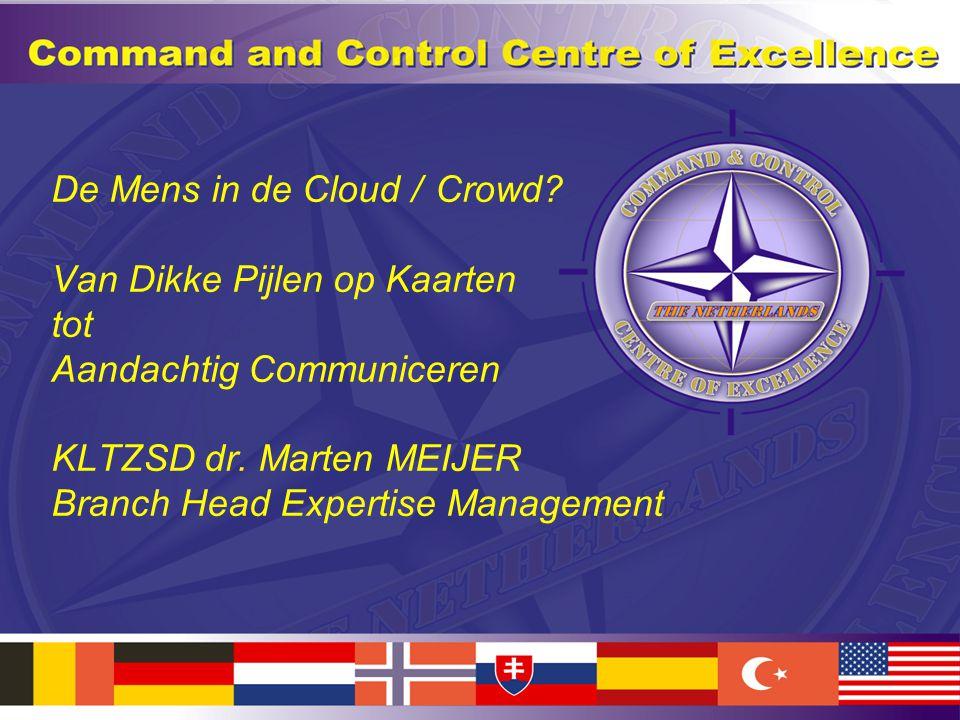 De Mens in de Cloud / Crowd? Van Dikke Pijlen op Kaarten tot Aandachtig Communiceren KLTZSD dr. Marten MEIJER Branch Head Expertise Management