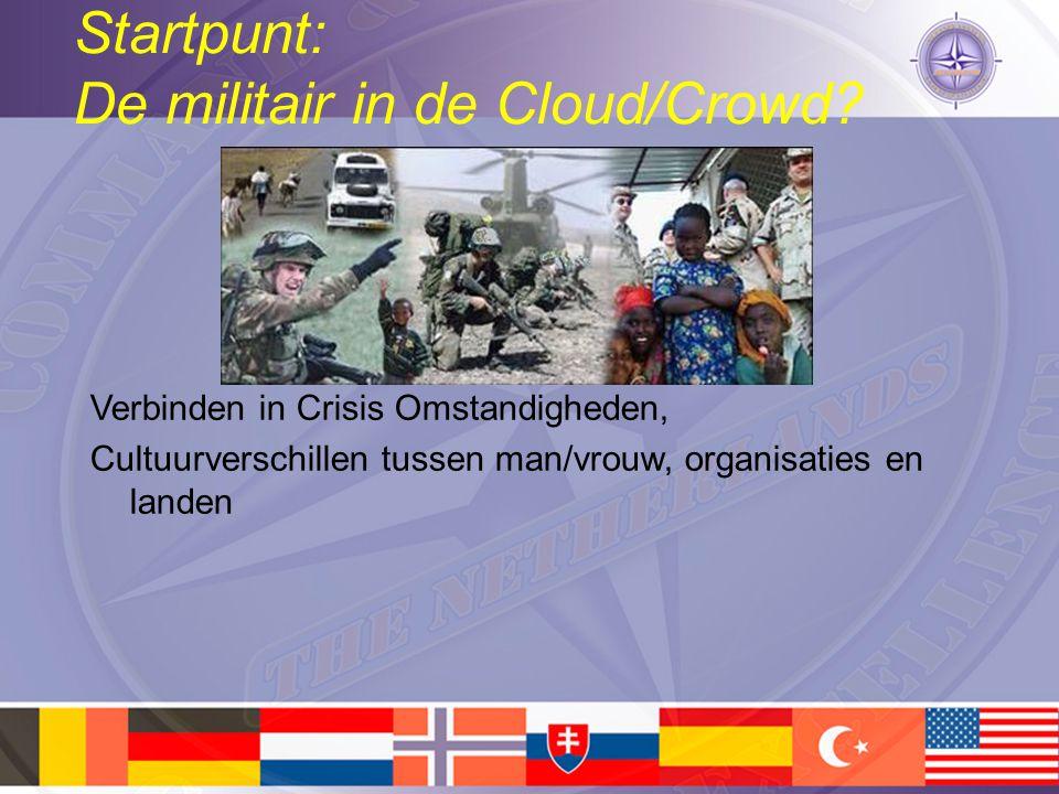 Startpunt: De militair in de Cloud/Crowd? Verbinden in Crisis Omstandigheden, Cultuurverschillen tussen man/vrouw, organisaties en landen