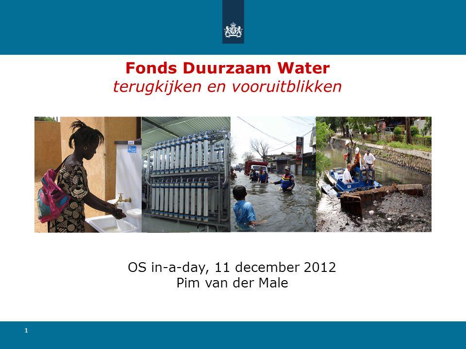 1 Fonds Duurzaam Water terugkijken en vooruitblikken OS in-a-day, 11 december 2012 Pim van der Male