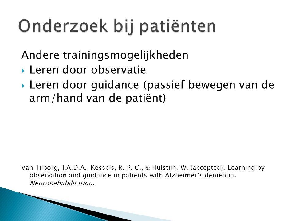 Andere trainingsmogelijkheden  Leren door observatie  Leren door guidance (passief bewegen van de arm/hand van de patiënt) Van Tilborg, I.A.D.A., Ke