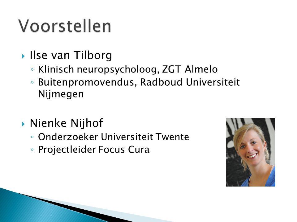 Ilse van Tilborg ◦ Klinisch neuropsycholoog, ZGT Almelo ◦ Buitenpromovendus, Radboud Universiteit Nijmegen  Nienke Nijhof ◦ Onderzoeker Universitei