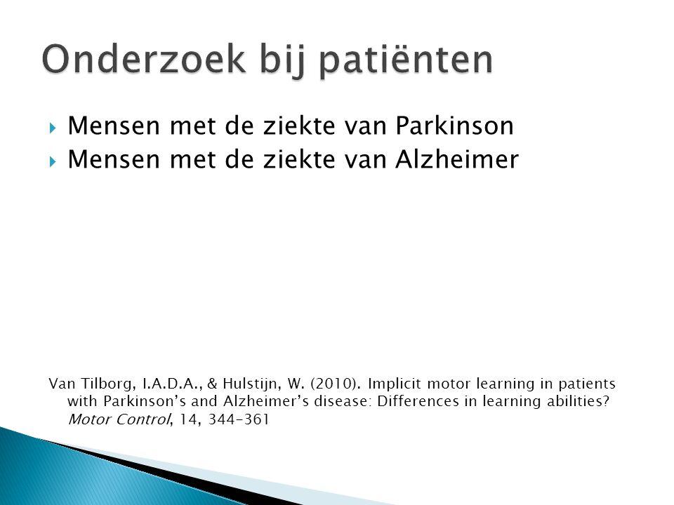  Mensen met de ziekte van Parkinson  Mensen met de ziekte van Alzheimer Van Tilborg, I.A.D.A., & Hulstijn, W. (2010). Implicit motor learning in pat