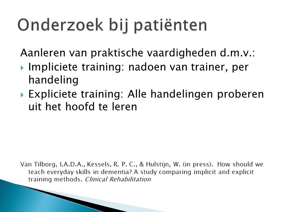 Aanleren van praktische vaardigheden d.m.v.:  Impliciete training: nadoen van trainer, per handeling  Expliciete training: Alle handelingen proberen