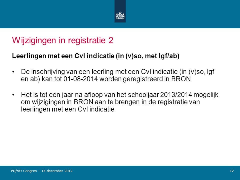 Wijzigingen in registratie 2 Leerlingen met een CvI indicatie (in (v)so, met lgf/ab) De inschrijving van een leerling met een CvI indicatie (in (v)so,