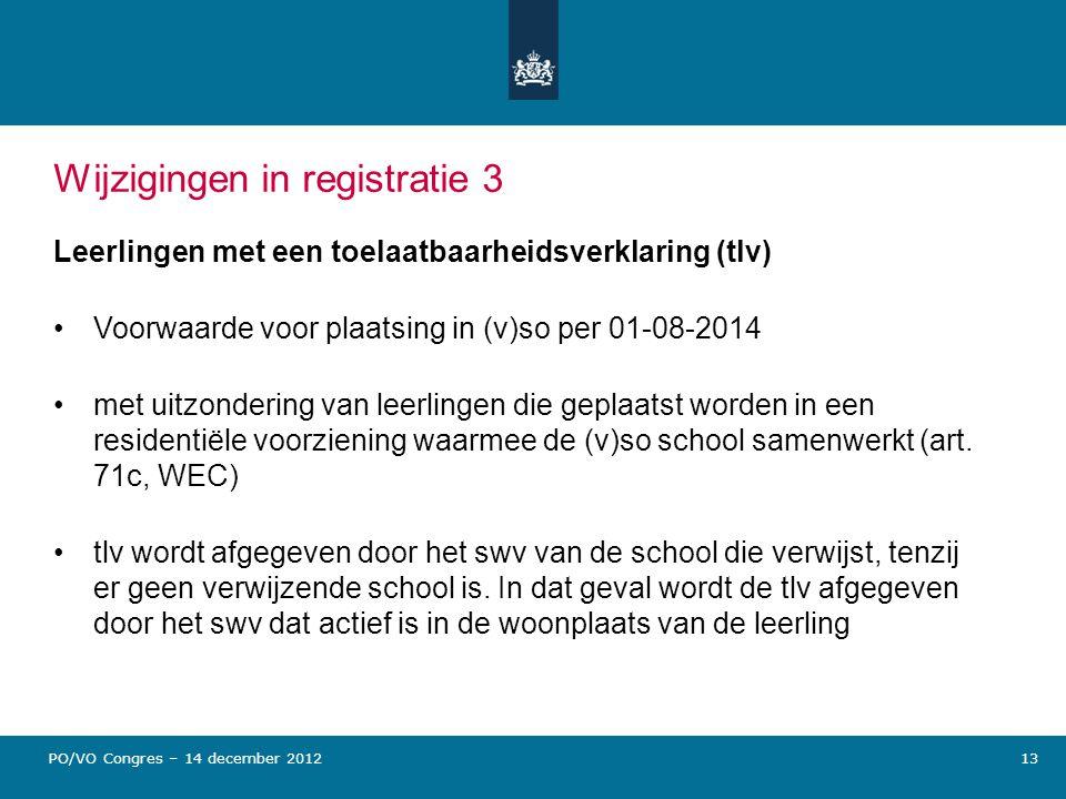 Wijzigingen in registratie 3 Leerlingen met een toelaatbaarheidsverklaring (tlv) Voorwaarde voor plaatsing in (v)so per 01-08-2014 met uitzondering va