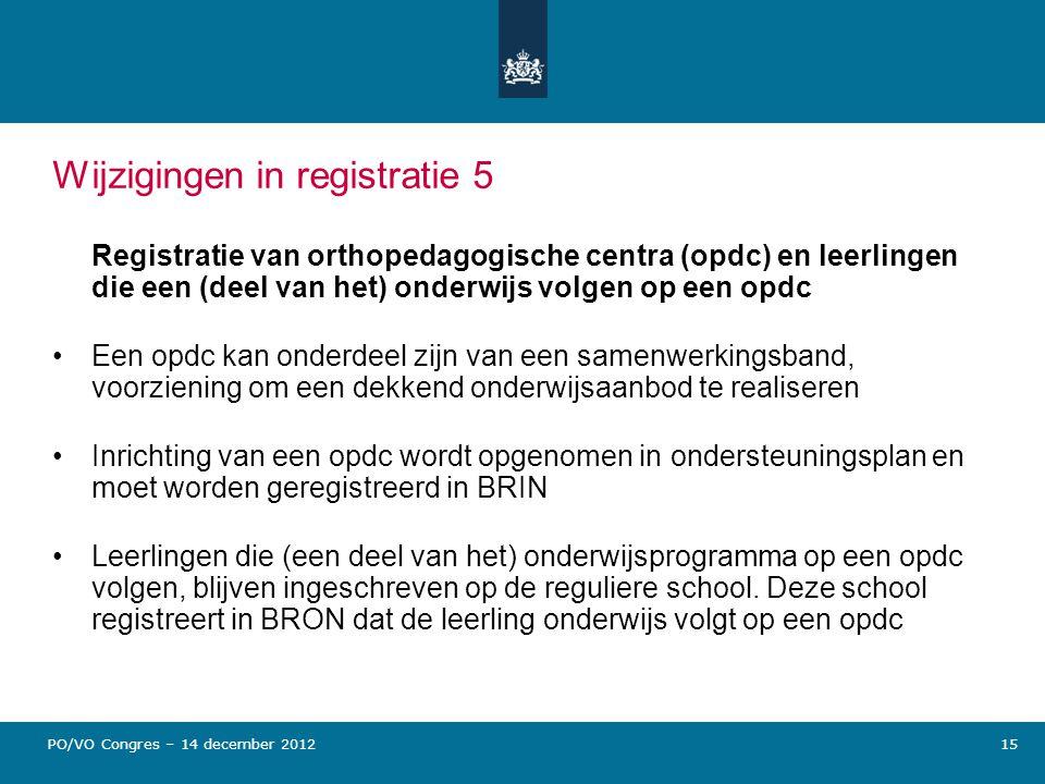 Wijzigingen in registratie 5 Registratie van orthopedagogische centra (opdc) en leerlingen die een (deel van het) onderwijs volgen op een opdc Een opd