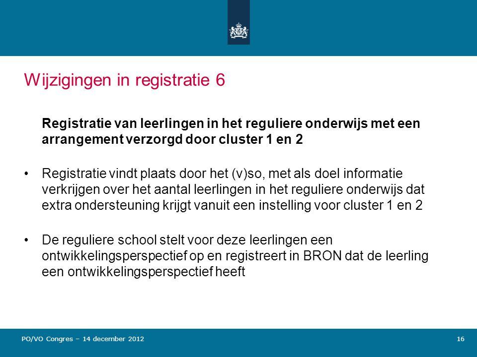 Wijzigingen in registratie 6 Registratie van leerlingen in het reguliere onderwijs met een arrangement verzorgd door cluster 1 en 2 Registratie vindt
