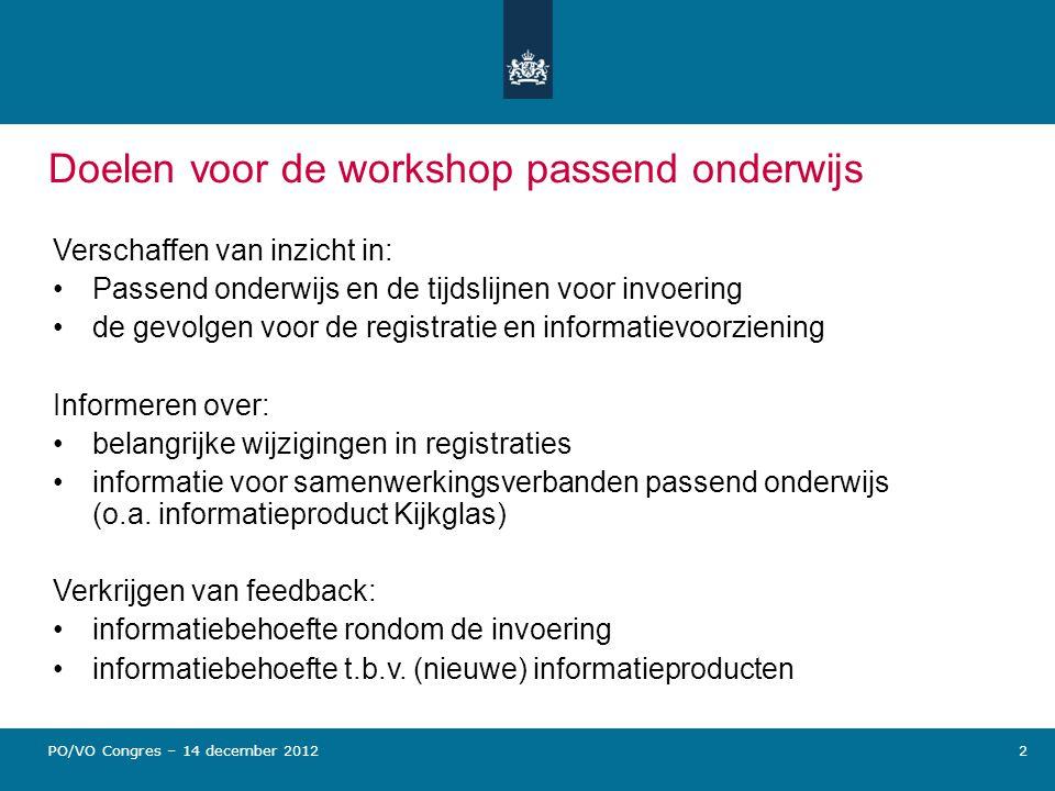 Doelen voor de workshop passend onderwijs Verschaffen van inzicht in: Passend onderwijs en de tijdslijnen voor invoering de gevolgen voor de registrat
