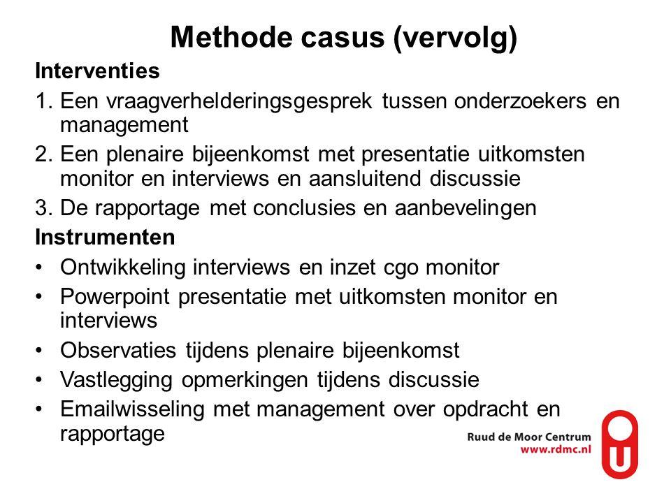 Methode casus (vervolg) Interventies 1.Een vraagverhelderingsgesprek tussen onderzoekers en management 2.Een plenaire bijeenkomst met presentatie uitk