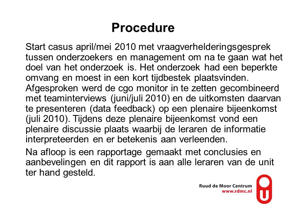 Procedure Start casus april/mei 2010 met vraagverhelderingsgesprek tussen onderzoekers en management om na te gaan wat het doel van het onderzoek is.