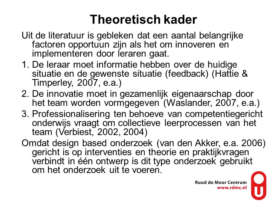 Theoretisch kader Uit de literatuur is gebleken dat een aantal belangrijke factoren opportuun zijn als het om innoveren en implementeren door leraren