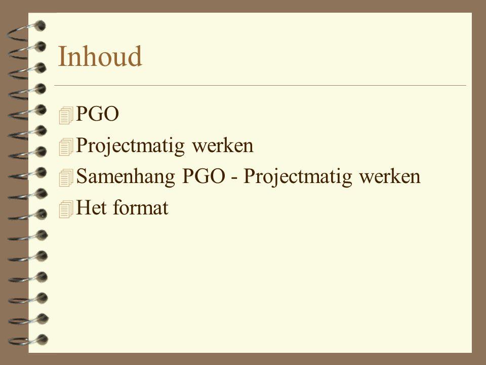 Inhoud 4 PGO 4 Projectmatig werken 4 Samenhang PGO - Projectmatig werken 4 Het format