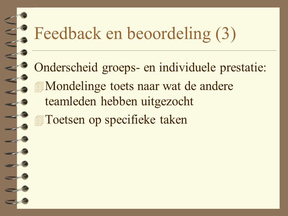 Feedback en beoordeling (2) 4 Groepslogboek (WAT) : welke obstakels waren er, welke beslissingen zijn genomen en hoe was de taakverdeling. 4 Procesver