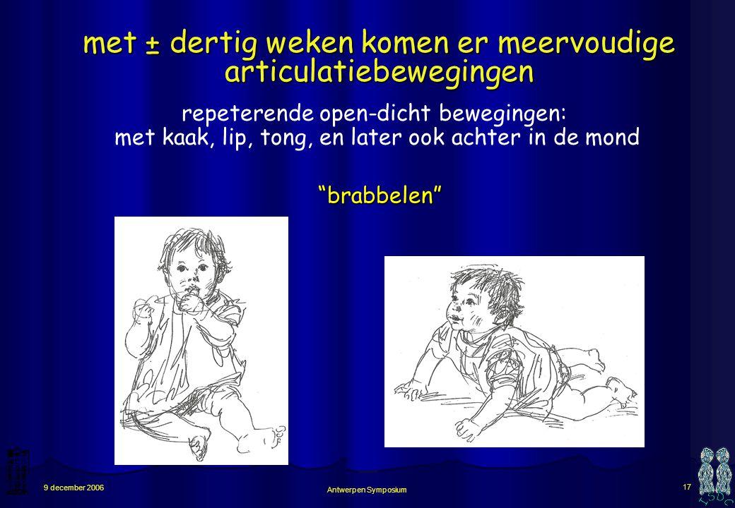 Antwerpen Symposium 16 9 december 2006 met ± tien weken komen de eerste articulatiebewegingen één enkele articulatiebeweging per uiting: eerst achter,