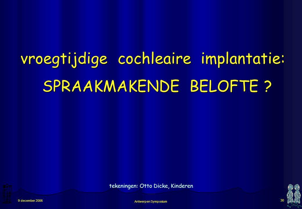 Antwerpen Symposium 29 9 december 2006 na cochleaire implantatie: auditieve feedback auditieve feedback maakt coördinatie van fonatie + articulatie mo