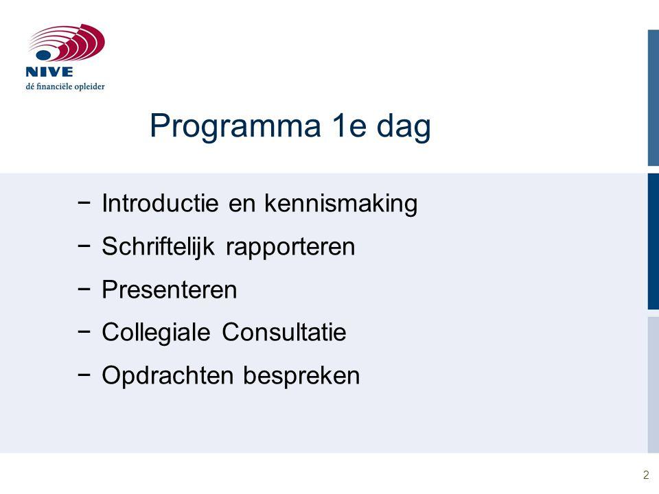 2 Programma 1e dag −Introductie en kennismaking −Schriftelijk rapporteren −Presenteren −Collegiale Consultatie −Opdrachten bespreken