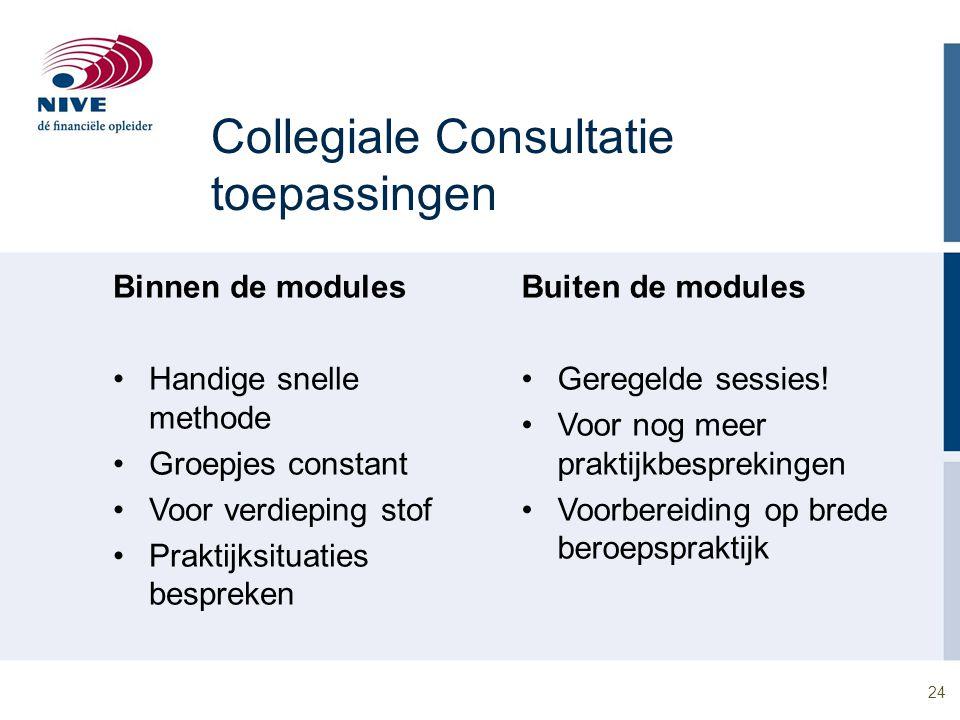 24 Collegiale Consultatie toepassingen Binnen de modules Handige snelle methode Groepjes constant Voor verdieping stof Praktijksituaties bespreken Bui