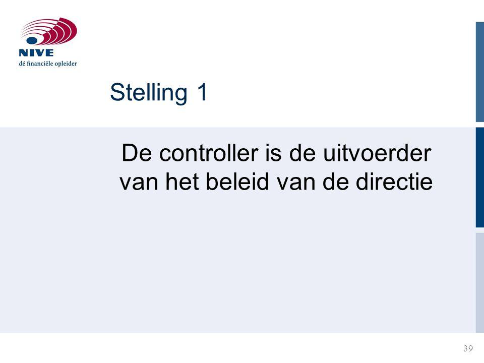 Stelling 1 De controller is de uitvoerder van het beleid van de directie 39