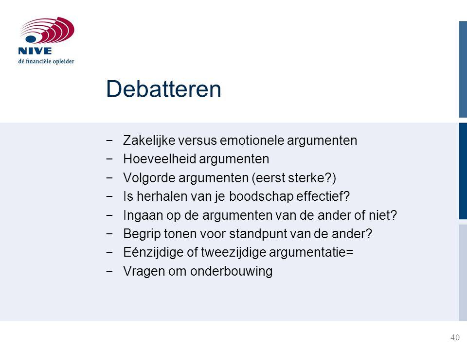 Debatteren −Zakelijke versus emotionele argumenten −Hoeveelheid argumenten −Volgorde argumenten (eerst sterke?) −Is herhalen van je boodschap effectie