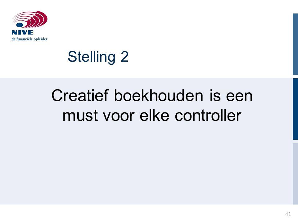 Stelling 2 Creatief boekhouden is een must voor elke controller 41