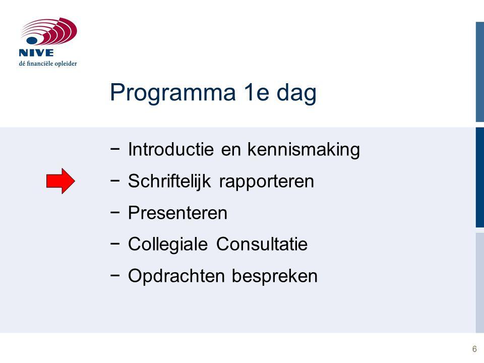 6 Programma 1e dag −Introductie en kennismaking −Schriftelijk rapporteren −Presenteren −Collegiale Consultatie −Opdrachten bespreken