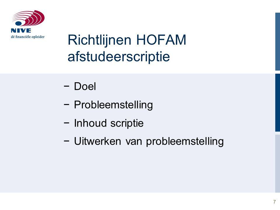 7 Richtlijnen HOFAM afstudeerscriptie −Doel −Probleemstelling −Inhoud scriptie −Uitwerken van probleemstelling