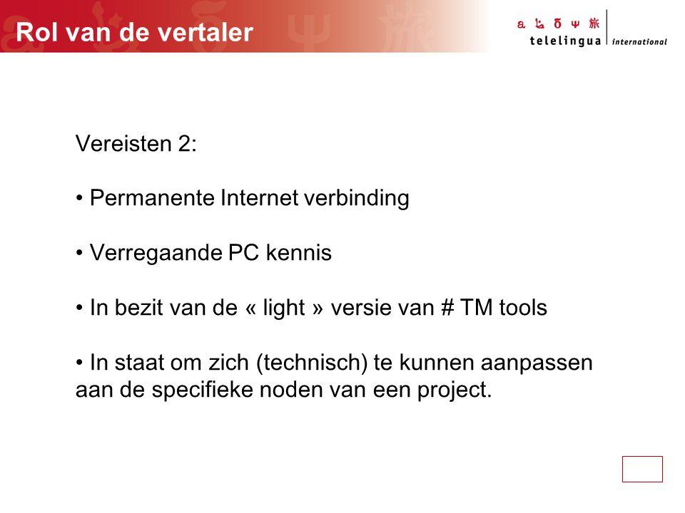Rol van de vertaler Vereisten 2: Permanente Internet verbinding Verregaande PC kennis In bezit van de « light » versie van # TM tools In staat om zich (technisch) te kunnen aanpassen aan de specifieke noden van een project.