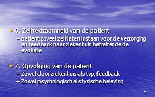 7 6. Zelfredzaamheid van de patient 6. Zelfredzaamheid van de patient –patient zoveel zelf laten instaan voor de verzorging en feedback naar ziekenhui