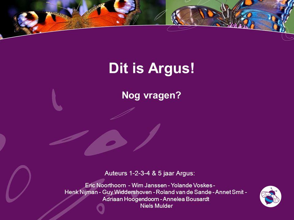 Auteurs 1-2-3-4 & 5 jaar Argus: Eric Noorthoorn - Wim Janssen - Yolande Voskes - Henk Nijman - Guy Widdershoven - Roland van de Sande - Annet Smit - Adriaan Hoogendoorn - Annelea Bousardt Niels Mulder Dit is Argus.