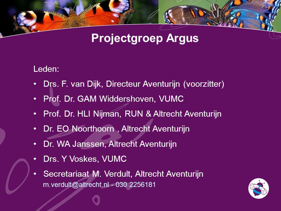 Projectgroep Argus Leden: Drs. F. van Dijk, Directeur Aventurijn (voorzitter) Prof. Dr. GAM Widdershoven, VUMC Prof. Dr. HLI Nijman, RUN & Altrecht Av
