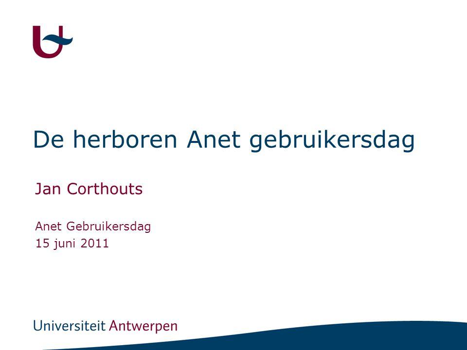 De herboren Anet gebruikersdag Jan Corthouts Anet Gebruikersdag 15 juni 2011