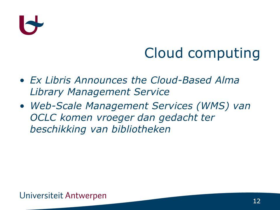 12 Cloud computing Ex Libris Announces the Cloud-Based Alma Library Management Service Web-Scale Management Services (WMS) van OCLC komen vroeger dan gedacht ter beschikking van bibliotheken