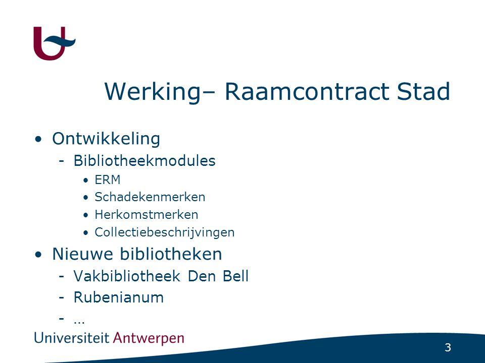 3 Werking– Raamcontract Stad Ontwikkeling -Bibliotheekmodules ERM Schadekenmerken Herkomstmerken Collectiebeschrijvingen Nieuwe bibliotheken -Vakbibliotheek Den Bell -Rubenianum -…
