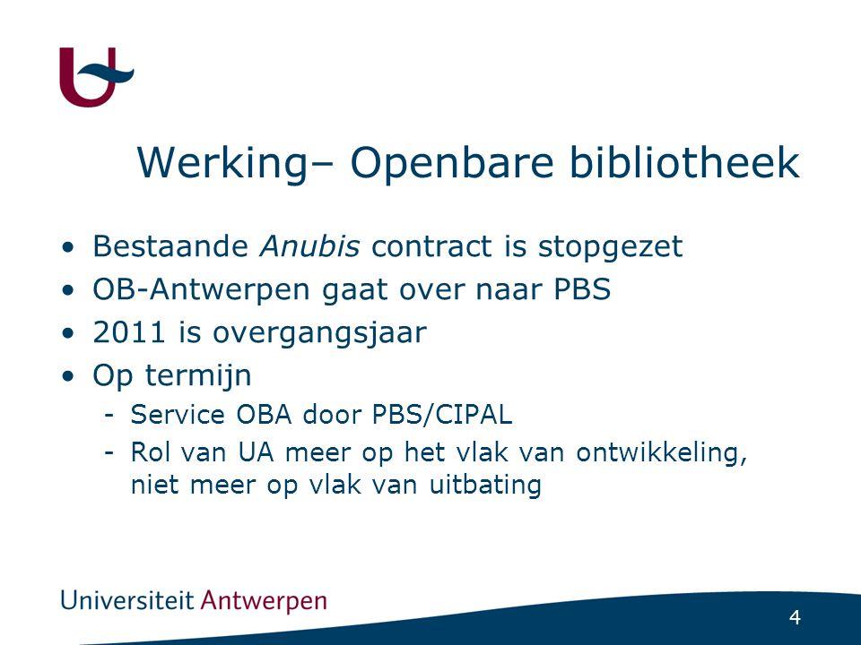 4 Werking– Openbare bibliotheek Bestaande Anubis contract is stopgezet OB-Antwerpen gaat over naar PBS 2011 is overgangsjaar Op termijn -Service OBA door PBS/CIPAL -Rol van UA meer op het vlak van ontwikkeling, niet meer op vlak van uitbating