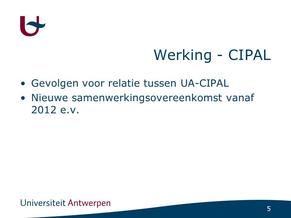 5 Werking - CIPAL Gevolgen voor relatie tussen UA-CIPAL Nieuwe samenwerkingsovereenkomst vanaf 2012 e.v.